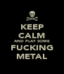 KEEP CALM AND PLAY SOME FUCKING METAL - Personalised Poster A4 size