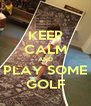 KEEP CALM AND PLAY SOME GOLF - Personalised Poster A4 size