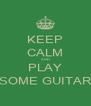 KEEP CALM AND PLAY SOME GUITAR - Personalised Poster A4 size