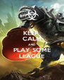 KEEP  CALM AND PLAY SOME LEAGUE - Personalised Poster A4 size