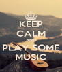 KEEP CALM AND PLAY SOME MUSIC - Personalised Poster A4 size