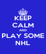 KEEP CALM AND PLAY SOME NHL - Personalised Poster A4 size