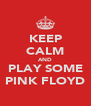 KEEP CALM AND PLAY SOME PINK FLOYD - Personalised Poster A4 size