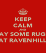 KEEP CALM AND PLAY SOME RUGBY AT RAVENHILL - Personalised Poster A4 size