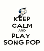 KEEP CALM AND PLAY  SONG POP - Personalised Poster A4 size