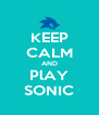 KEEP CALM AND PlAY SONIC - Personalised Poster A4 size