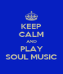 KEEP CALM AND PLAY SOUL MUSIC - Personalised Poster A4 size