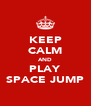 KEEP CALM AND PLAY SPACE JUMP - Personalised Poster A4 size