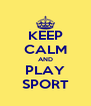 KEEP CALM AND PLAY SPORT - Personalised Poster A4 size