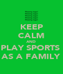KEEP CALM AND PLAY SPORTS  AS A FAMILY - Personalised Poster A4 size