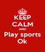KEEP CALM AND Play sports Ok - Personalised Poster A4 size