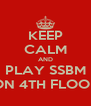 KEEP CALM AND PLAY SSBM ON 4TH FLOOR - Personalised Poster A4 size