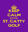 KEEP CALM and play ST. CATTY GOLF - Personalised Poster A4 size