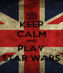 KEEP CALM AND PLAY STAR WARS - Personalised Poster A4 size