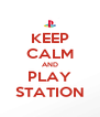 KEEP CALM AND PLAY STATION - Personalised Poster A4 size