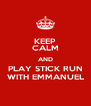 KEEP CALM AND PLAY STICK RUN WITH EMMANUEL - Personalised Poster A4 size