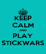 KEEP CALM AND PLAY STICKWARS - Personalised Poster A4 size