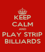 KEEP CALM AND PLAY STRIP BILLIARDS - Personalised Poster A4 size