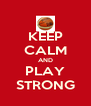 KEEP CALM AND PLAY STRONG - Personalised Poster A4 size