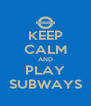 KEEP CALM AND PLAY SUBWAYS - Personalised Poster A4 size