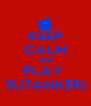 KEEP CALM AND PLAY  SUTANKERI - Personalised Poster A4 size