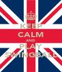 KEEP CALM AND PLAY SWINGBALL - Personalised Poster A4 size