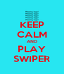 KEEP CALM AND PLAY SWIPER - Personalised Poster A4 size