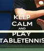 KEEP CALM AND PLAY TABLETENNIS - Personalised Poster A4 size