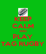 KEEP CALM AND PLAY TAG RUGBY - Personalised Poster A4 size