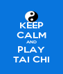 KEEP CALM AND PLAY TAI CHI - Personalised Poster A4 size