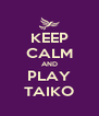 KEEP CALM AND PLAY TAIKO - Personalised Poster A4 size