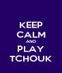 KEEP CALM AND PLAY TCHOUK - Personalised Poster A4 size