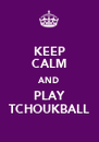 KEEP CALM AND PLAY TCHOUKBALL - Personalised Poster A4 size