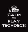 KEEP CALM AND PLAY TECHDECK - Personalised Poster A4 size