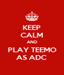 KEEP CALM AND PLAY TEEMO AS ADC - Personalised Poster A4 size