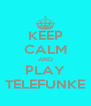 KEEP CALM AND PLAY TELEFUNKE - Personalised Poster A4 size