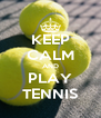 KEEP CALM AND PLAY TENNIS - Personalised Poster A4 size
