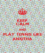 KEEP CALM AND PLAY TENNIS LIKE ANKITHA - Personalised Poster A4 size
