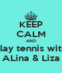 KEEP CALM AND  play tennis with   ALina & Liza  - Personalised Poster A4 size