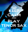KEEP CALM AND PLAY TENOR SAX - Personalised Poster A4 size
