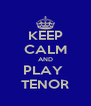 KEEP CALM AND PLAY  TENOR - Personalised Poster A4 size