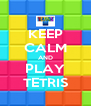 KEEP CALM AND PLAY TETRIS - Personalised Poster A4 size