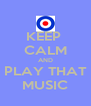 KEEP  CALM AND PLAY THAT MUSIC - Personalised Poster A4 size