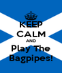 KEEP CALM AND Play The Bagpipes! - Personalised Poster A4 size