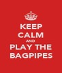 KEEP CALM AND PLAY THE BAGPIPES - Personalised Poster A4 size