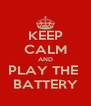 KEEP CALM AND PLAY THE  BATTERY - Personalised Poster A4 size