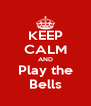 KEEP CALM AND Play the Bells - Personalised Poster A4 size