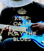 KEEP CALM AND PLAY THE BLUES - Personalised Poster A4 size