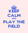 KEEP CALM AND PLAY THE FIELD - Personalised Poster A4 size