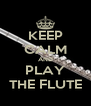 KEEP CALM AND PLAY THE FLUTE - Personalised Poster A4 size